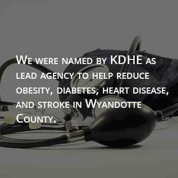 We're the lead agency to help reduce obesity, heart disease, and stroke in WyCo